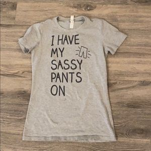 Tops - I have my sassy pants on fitted grey t-shirt